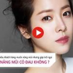 [Video] Chia sẻ kinh nghiệm – Nâng mũi có đau không?